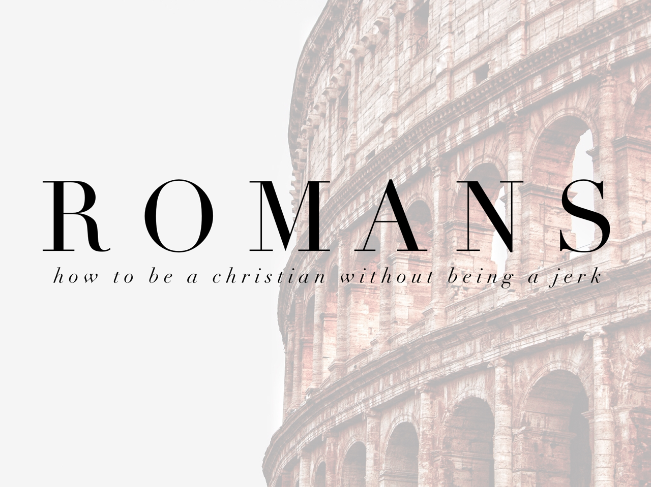Romans: How to Be a Christian Without Being a Jerk