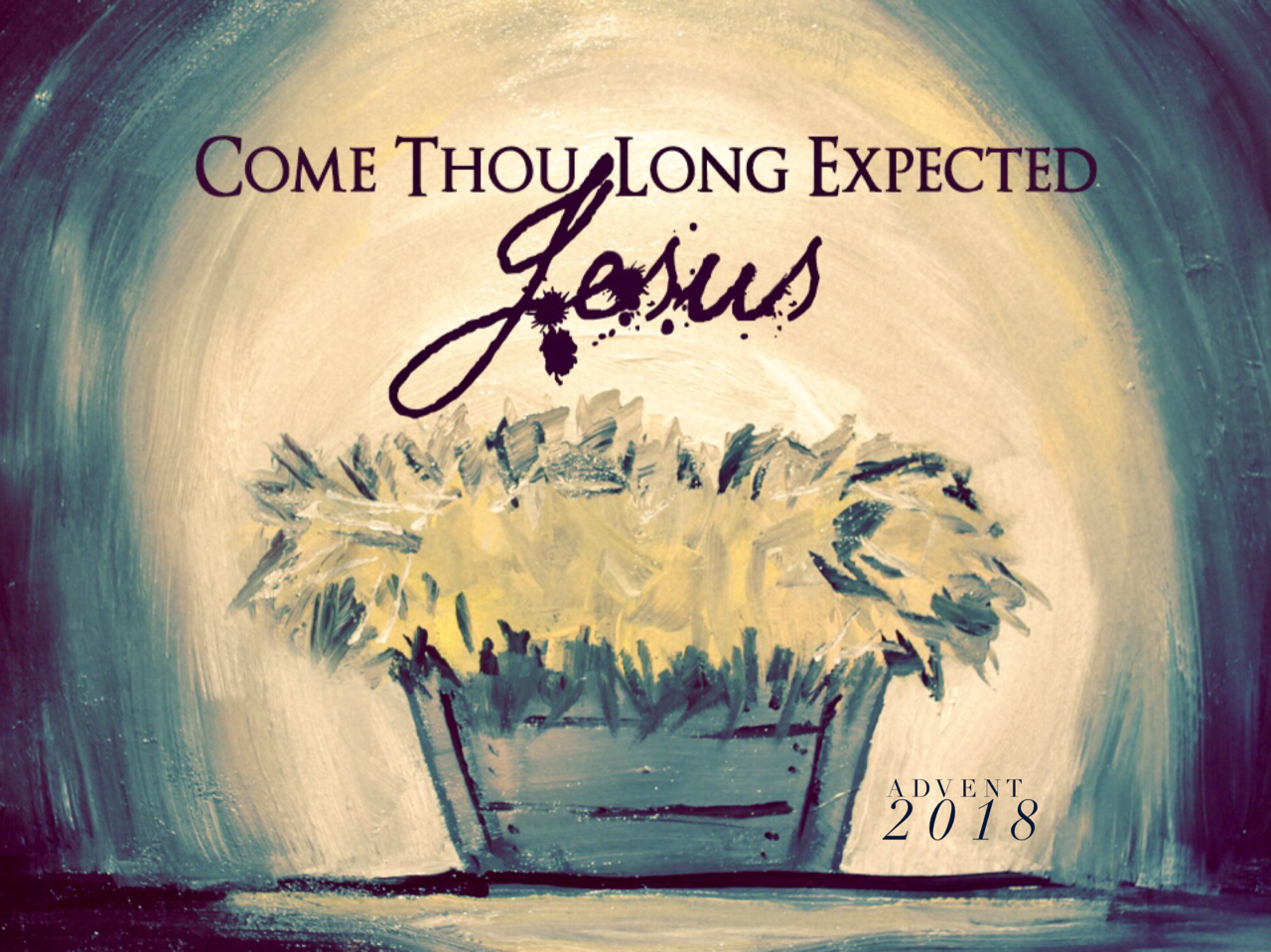 Advent 2018: Come Thou Long Expected Jesus
